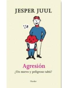 Agresión. ¿Un nuevo y peligroso tabú? Jesper Juul