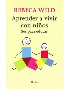 APRENDER A VIVIR CON NIÑOS. Rebeca Wild