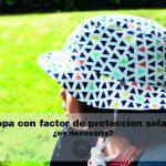 Ropa con factor de protección solar, ¿es necesaria?