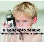 15ideas para axudar a que as crianzas comprendan o concepto tempo